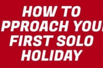How To Approach Your First Solo Holiday